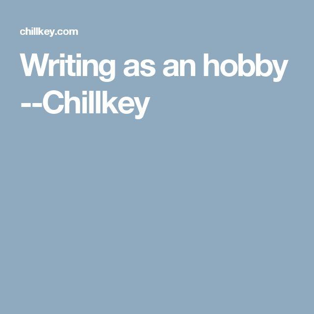 Writing as an hobby --Chillkey