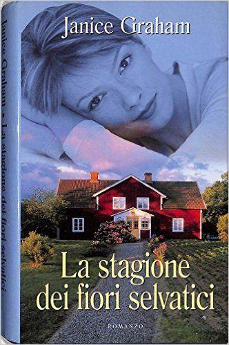 Amazon.it: La stagione dei fiori selvatici - Janice Graham - Mondolibri 5270 - Janice Graham - Libri
