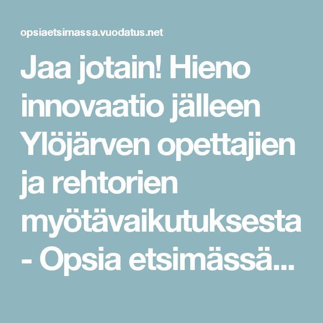 Jaa jotain! Hieno innovaatio jälleen Ylöjärven opettajien ja rehtorien myötävaikutuksesta - Opsia etsimässä - Vuodatus.net