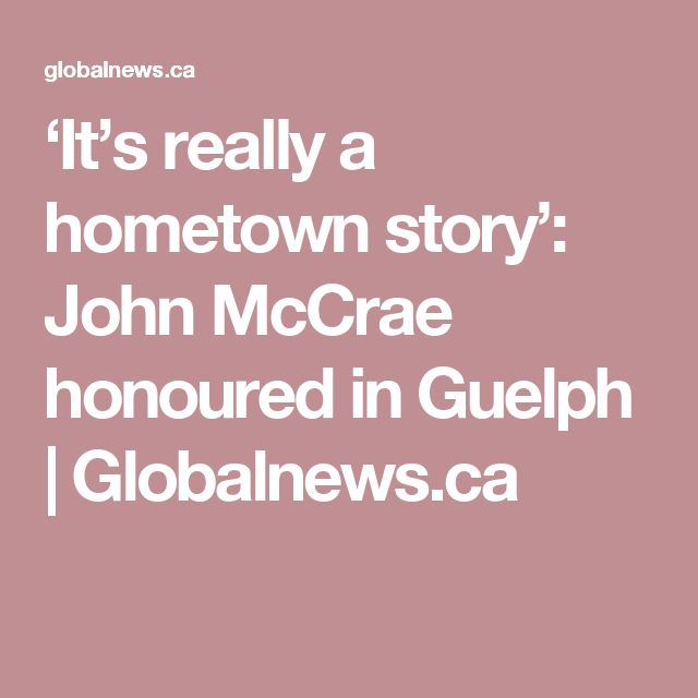 'It's really a hometown story': John McCrae honoured in Guelph  | Globalnews.ca