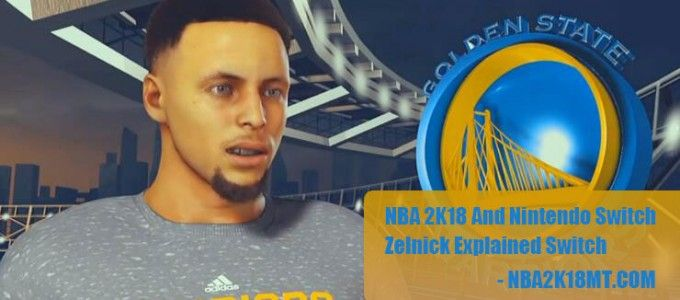 NBA 2K18 And Nintendo Switch: Zelnick Explained Switch