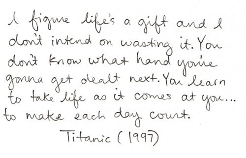 Titanic, my favorite movie without a doubt.Jack Dawson, Titanic 1997, Inspiration, Life, Titanic Quotes, Yearbooks Quotes, Movie Quotes, Living, Senior Quotes