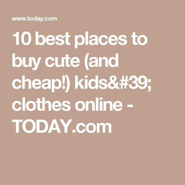10 best places to buy cute (and cheap!) kids' clothes online - TODAY.com