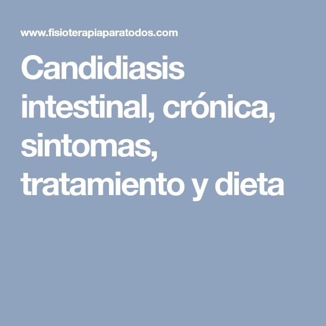 Candidiasis intestinal, crónica, sintomas, tratamiento y dieta