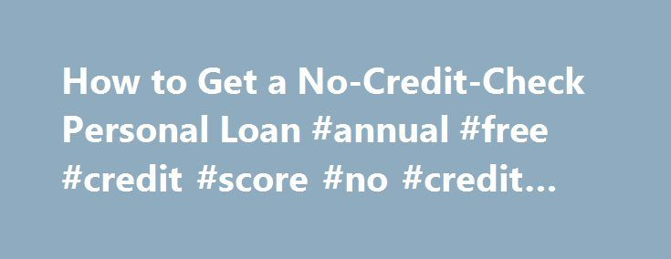 How to Get a No-Credit-Check Personal Loan #annual #free #credit #score #no #credit #card http://credit.remmont.com/how-to-get-a-no-credit-check-personal-loan-annual-free-credit-score-no-credit-card/  #how to get a loan with no credit # Other People Are Reading Find a Lender No-credit-check personal loans generally Read More...The post How to Get a No-Credit-Check Personal Loan #annual #free #credit #score #no #credit #card appeared first on Credit.