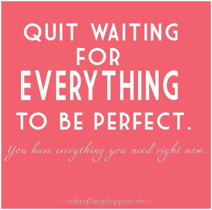 perfect: Sayings, Inspiration, Quotes, Quitwaiting, So True, Thought, Quit Waiting