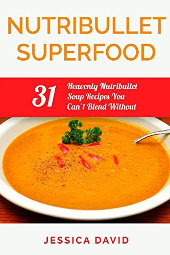 The quick and easy way to extract ALL of the nutrients superfoods have to offer in appetizing & luscious soups using Nutribullet technology. Making soup do Nutribullet Superfood: 31 Heavenly Nutribullet Soup Recipes You Can't Blend Without (Nutribullet Recipe Book - Healthy Soups)
