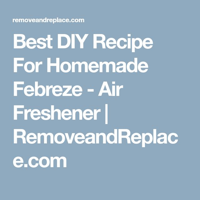 Best DIY Recipe For Homemade Febreze - Air Freshener | RemoveandReplace.com