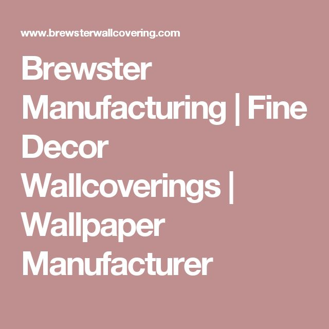 Brewster Manufacturing | Fine Decor Wallcoverings | Wallpaper Manufacturer