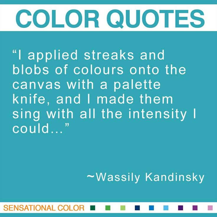 """I applied streaks and blobs of colours onto the canvas with a palette knife, and I made them sing with all the intensity I could…"" ~Wassily Kandinsky Russian-born French Expressionist Painter, 1866-1944 #color #quote"