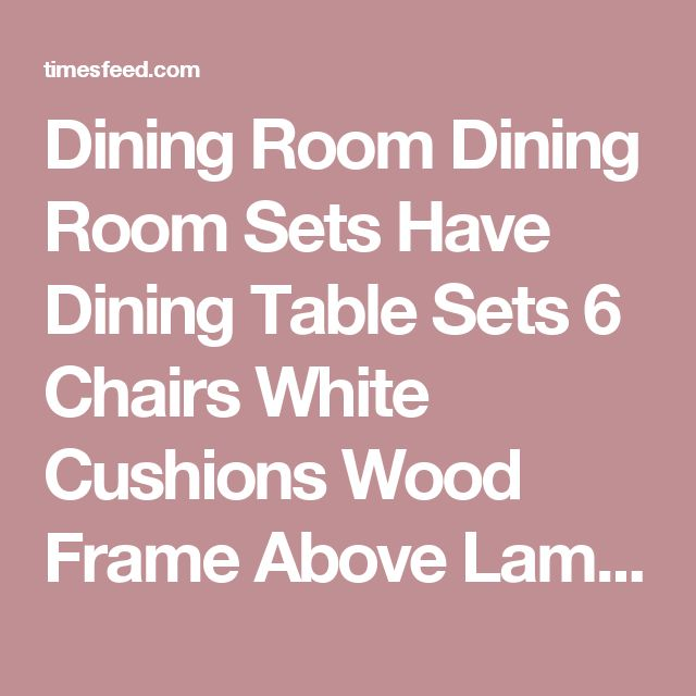 Dining Room Dining Room Sets Have Dining Table Sets 6 Chairs White Cushions Wood Frame Above Laminate Wood Floor Use Carpet Around Blue Painted Wall Tips in Searching for Discount Dining Room Sets Coastal. Broyhill. China Cabinet.  ~ Home Designing Tips
