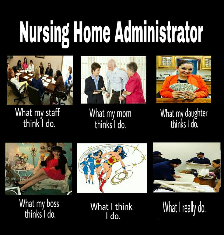 Nursing Home Administrator--Do they know what WE do??!! Lol