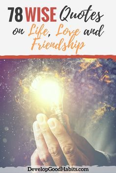 78 Wise Quotes on Life, Love and Friendship  Wise quotes | wisdom quotes | Love quotes | self help quotes | friendship quotes