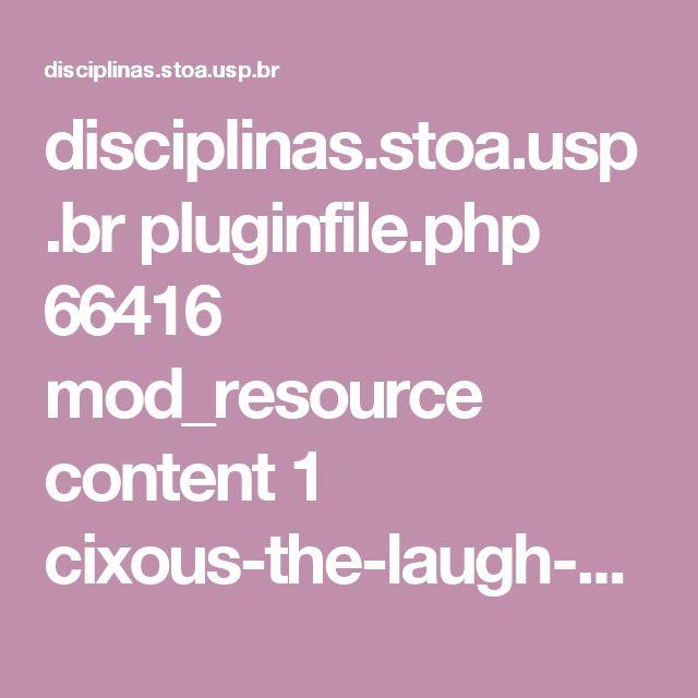 disciplinas.stoa.usp.br pluginfile.php 66416 mod_resource content 1 cixous-the-laugh-of-the-medusa.pdf