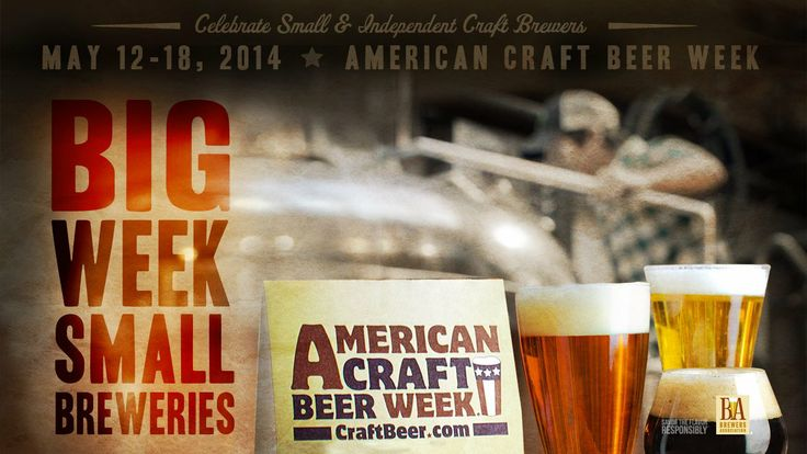 May 12-18, 2014 American Craft Beer Week! The Brewers Association, the national non-profit association on behalf of the majority of today's ...