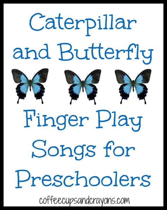 Caterpillar and Butterfly Finger Play Songs from Coffee Cups and Crayons