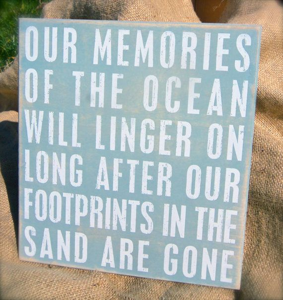 Our memories of the ocean will linger on long after our footprints in the sand are gone.