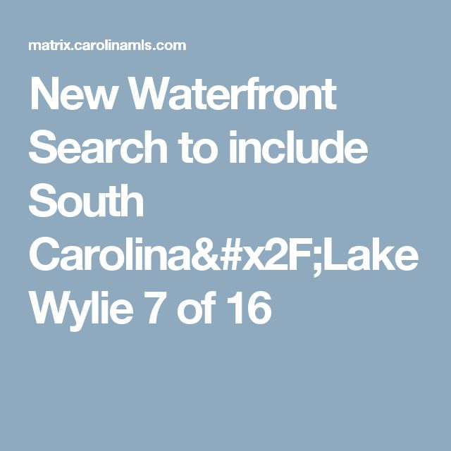 New Waterfront Search to include South Carolina/Lake Wylie  7 of 16