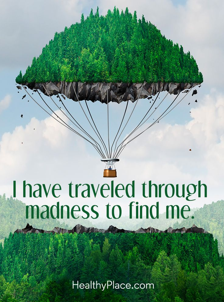 Quote on mental health: I have traveled through madness to find me. www.HealthyPlace.com