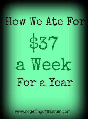 Eating for less can be tough. See how this family of 3 ate for $37 a week for a year! www.nogettingoffthistrain.com