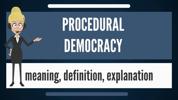 What is PROCEDURAL DEMOCRACY? What does PROCEDURAL DEMOCRACY mean? PROCE...