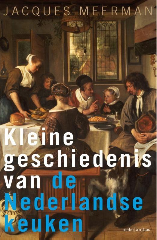 Kleine geschiedenis van de Nederlandse keuken - Jacques Meerman