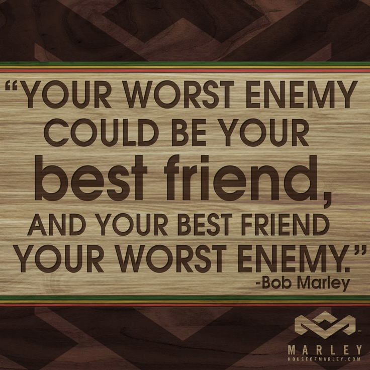 """""""Your worst enemy could be your best friend, and  your best friend your worst enemy."""" - Bob Marley #HouseOfMarley #LiveMarley #BobMarley www.thehouseofmarley.com"""
