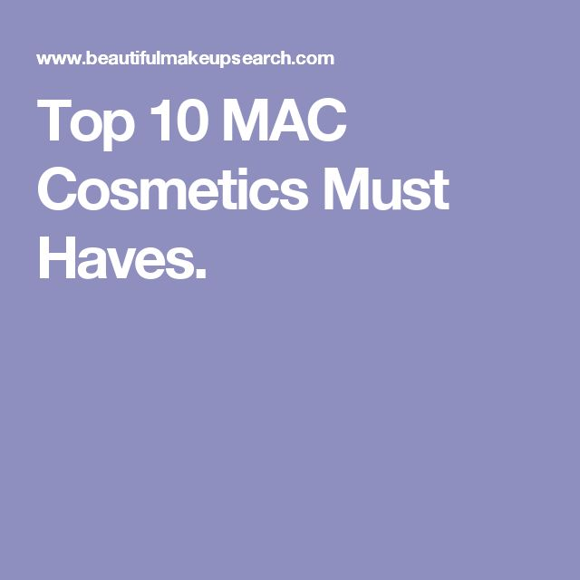 Top 10 MAC Cosmetics Must Haves.