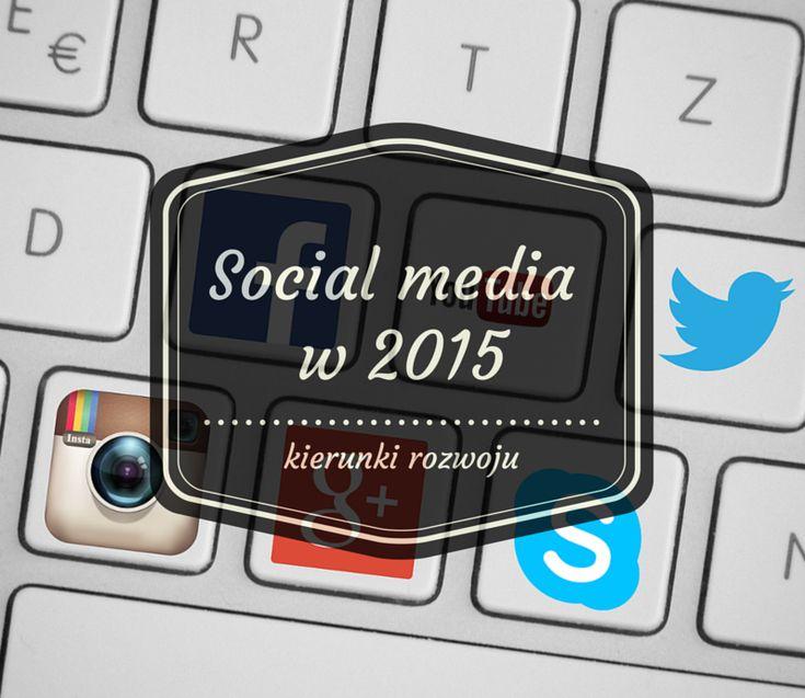 Media społecznościowe w 2015 roku - kierunki rozwoju