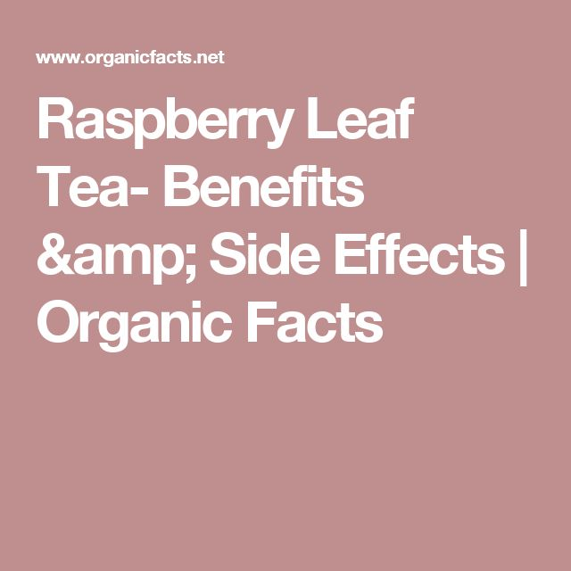 Raspberry Leaf Tea- Benefits & Side Effects | Organic Facts