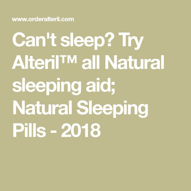 Can't sleep? Try Alteril™ all Natural sleeping aid; Natural Sleeping Pills - 2018