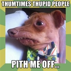 Thquirrel... Thum times Thupid people Pith Me off...haha! I want thith dog lol