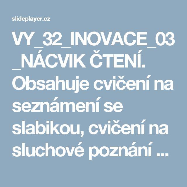 VY_32_INOVACE_03_NÁCVIK ČTENÍ. Obsahuje cvičení na seznámení se slabikou, cvičení na sluchové poznání slabiky ve slově, cvičení na procvičování čtení, - ppt stáhnout