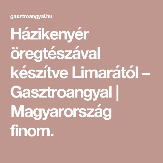 Házikenyér öregtészával készítve Limarától – Gasztroangyal | Magyarország finom.