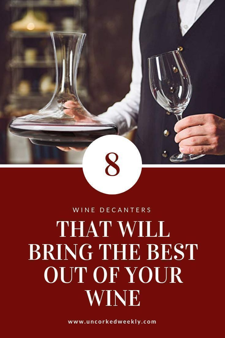 8 Wine Decanters That Will Bring The Best Out Of Your Wine Uncorked Weekly In 2020 Wine Wine Gifts Wine Decanter