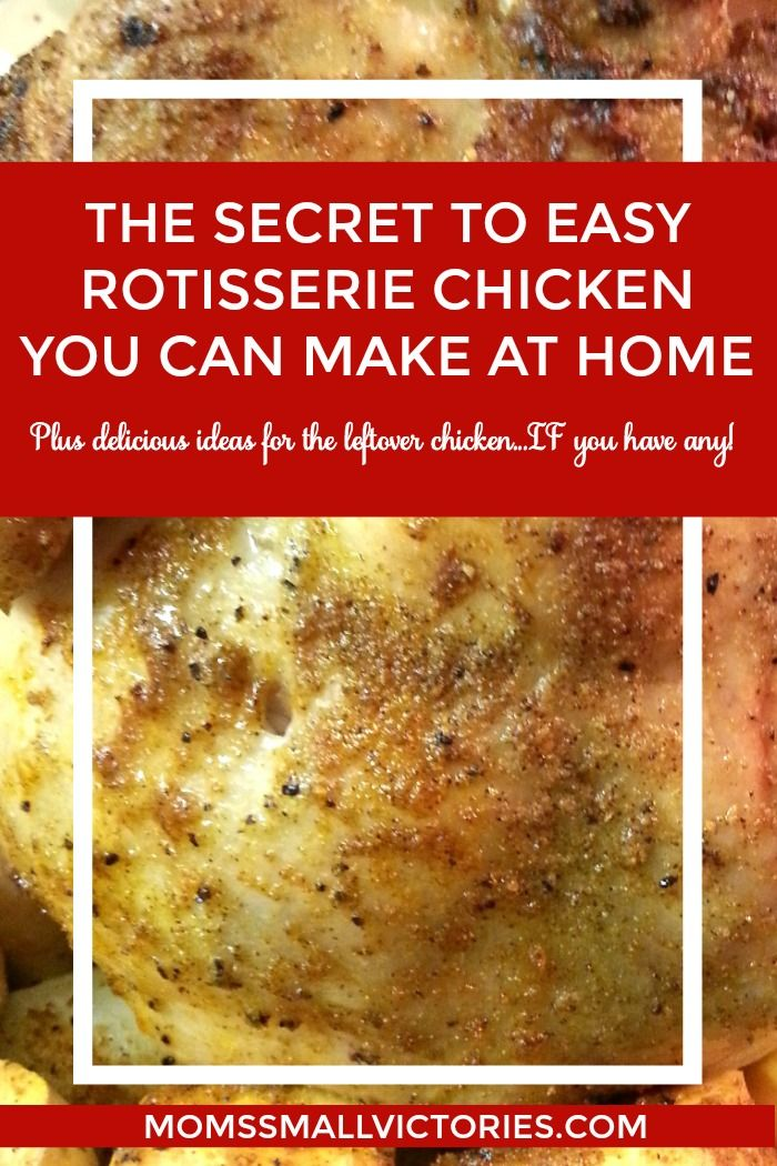 The Secret to Easy Rotisserie Chicken You Can Make at Home + 13 delicious ways to use the leftovers IF you have any!