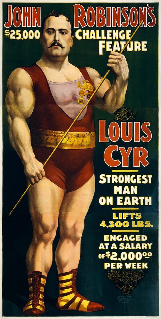 PERSONALITY: Louis Cyr, strongest man on earth, 1898 - John Robinson's $25,000 challenge feature - Louis Cyr, strongest man on earth, lifts 4300 lbs. Engaged at a salary of $2000 per week.