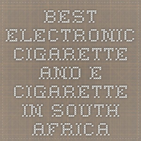 Best Electronic Cigarette and E Cigarette in South Africa