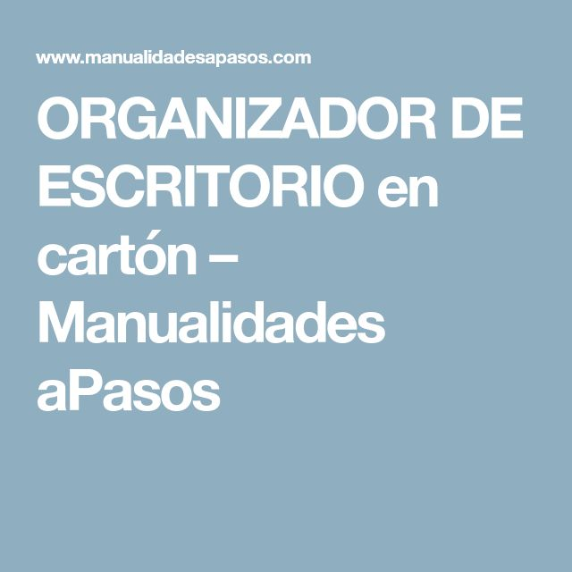 ORGANIZADOR DE ESCRITORIO en cartón – Manualidades aPasos
