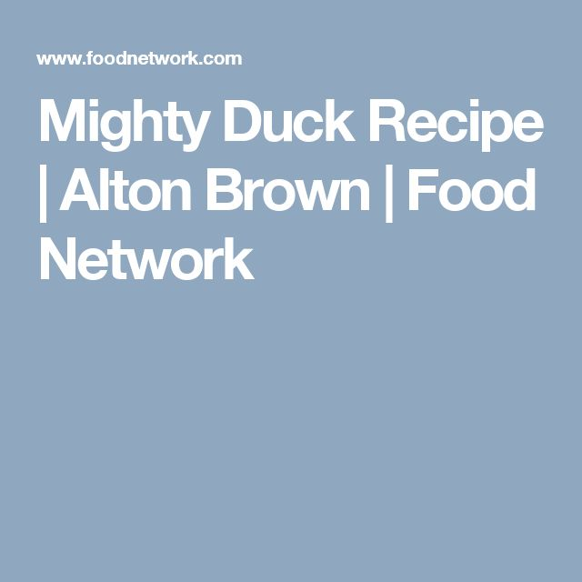 Mighty Duck Recipe | Alton Brown | Food Network