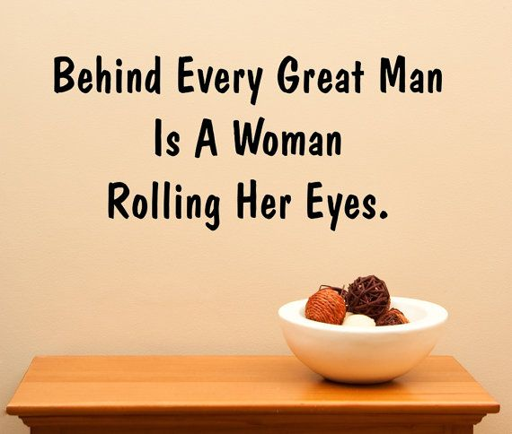 Behind Every Great Man Is A Woman Rolling Her by DecalsForAll