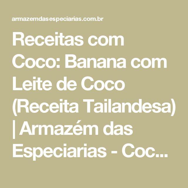 Receitas com Coco: Banana com Leite de Coco (Receita Tailandesa) | Armazém das Especiarias - Coco, Noz-moscada, Receitas com coco, Sal, Sobremesas