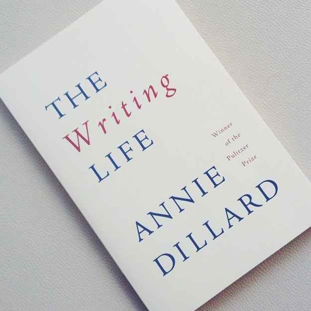 The Writing Life , by Annie Dillard | 37 Books Every Creative Person Should Be Reading