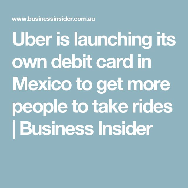 Uber is launching its own debit card in Mexico to get more people to take rides | Business Insider