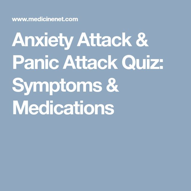 Anxiety Attack & Panic Attack Quiz: Symptoms & Medications