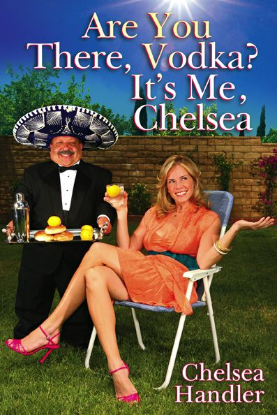 """Chelsea Handler- """"Are You There, Vodka? It's Me, Chelsea."""""""