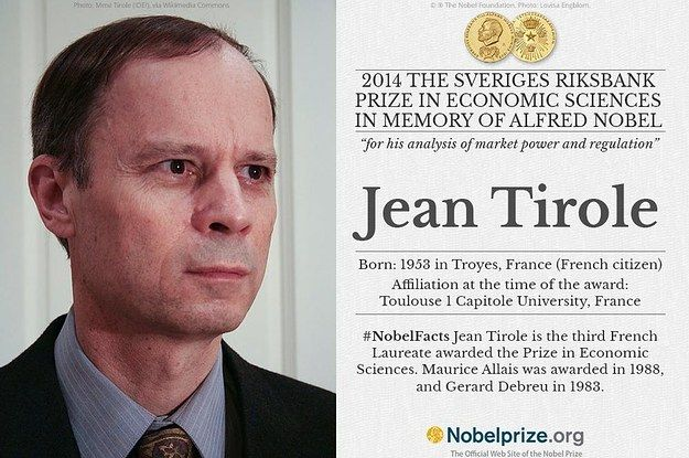 French Economist Jean Tirole Wins Nobel Economic Prize  Jean Tirole (born 9 August 1953) is a French professor of economics. He focuses on industrial organization, game theory, banking and finance, and economics and psychology. In 2014 he was awarded the Nobel Memorial Prize in Economic Sciences for his analysis of market power and regulation in natural monopolies and oligopoly. http://en.wikipedia.org/wiki/Jean_Tirole