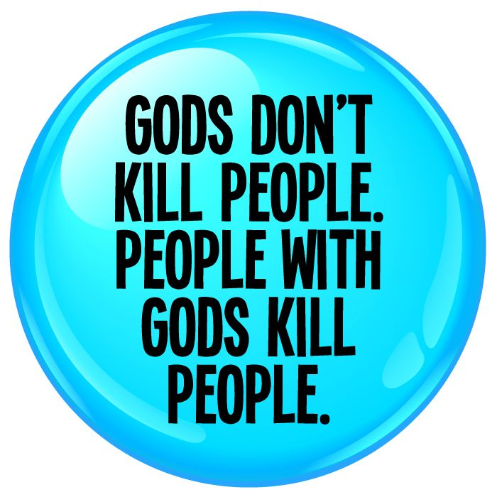 Gods Don't Kills People Badge - 75mm
