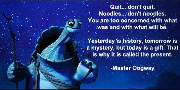 Master Oogway from Kung Fu Panada. Wonder where that saying comes from?