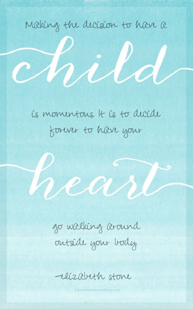 Such a great quote about being a parent.